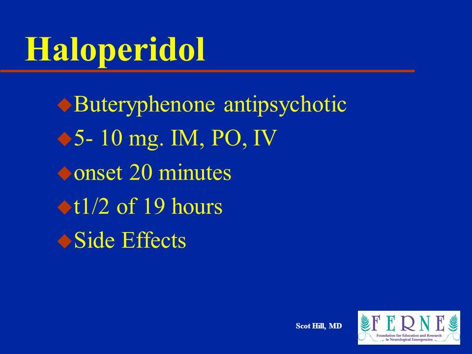 Scot Hill, MD Haloperidol u Buteryphenone antipsychotic u 5- 10 mg.
