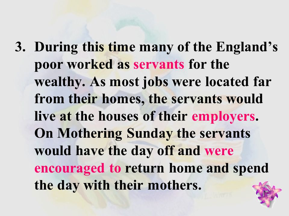 2.During the 1600's, England celebrated a day called Mothering Sunday .