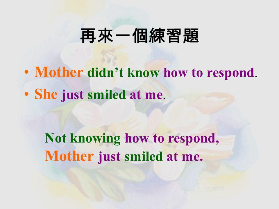 練習將兩個句子 直接合併成分詞構句 I was annoyed. I said something rude to my mother.