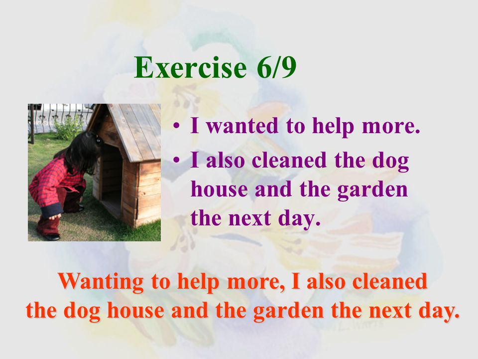 Exercise 5 /10 I decided to share the burden. I helped Mother dust the car.