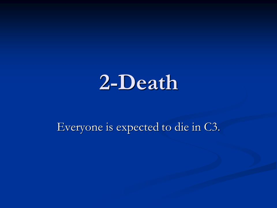 2-Death Everyone is expected to die in C3.