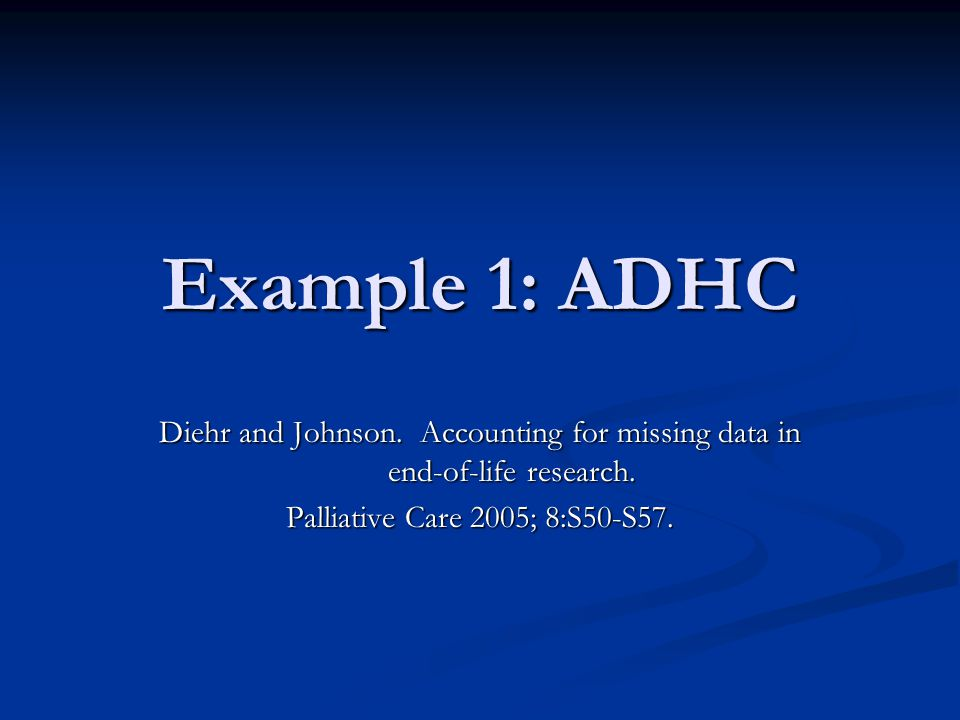 Example 1: ADHC Diehr and Johnson. Accounting for missing data in end-of-life research.
