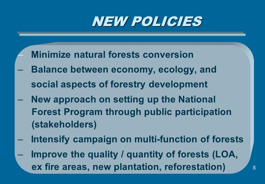 NEW POLICIES – Minimize natural forests conversion – Balance between economy, ecology, and social aspects of forestry development – New approach on se