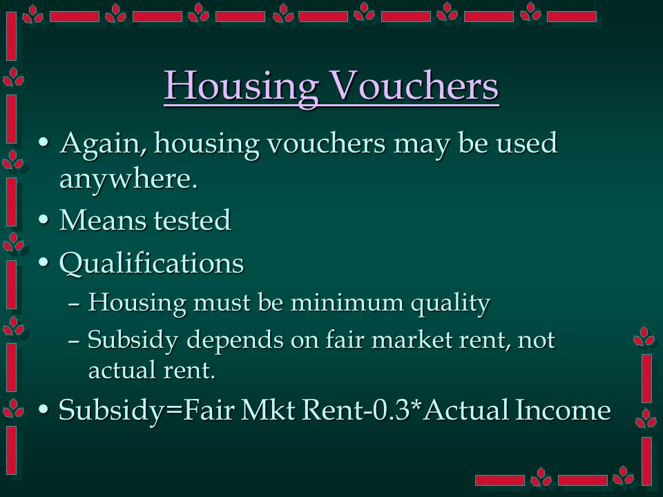 Housing Vouchers Again, housing vouchers may be used anywhere.Again, housing vouchers may be used anywhere. Means testedMeans tested QualificationsQua