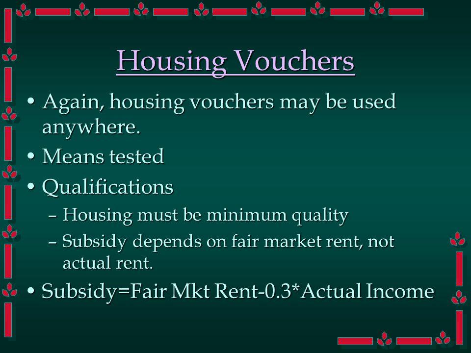 Housing Vouchers Again, housing vouchers may be used anywhere.Again, housing vouchers may be used anywhere.