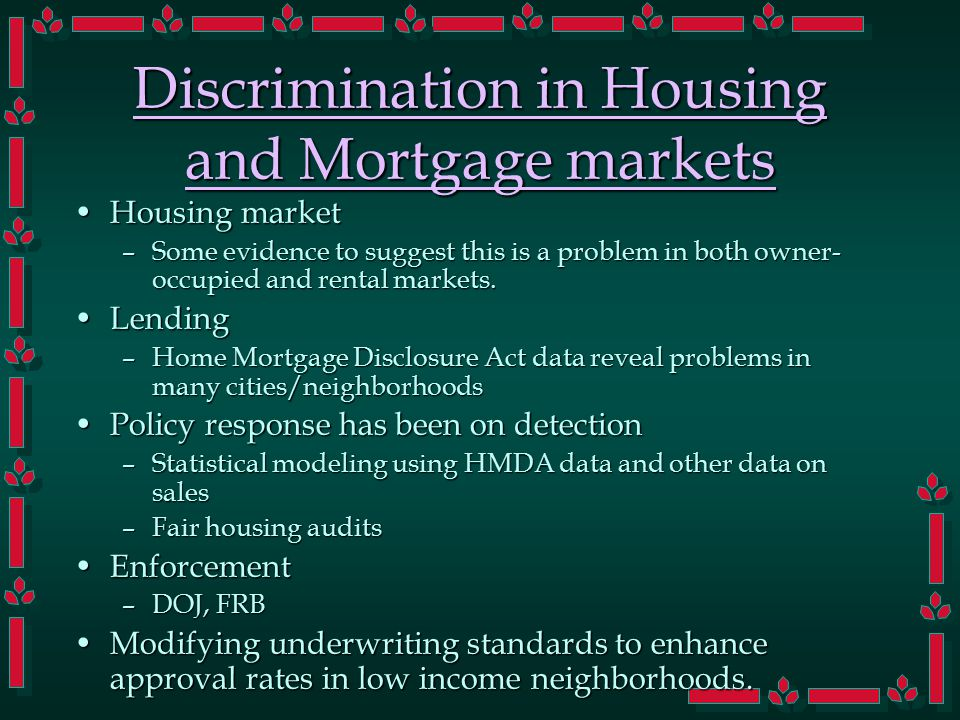 Discrimination in Housing and Mortgage markets Housing marketHousing market –Some evidence to suggest this is a problem in both owner- occupied and rental markets.