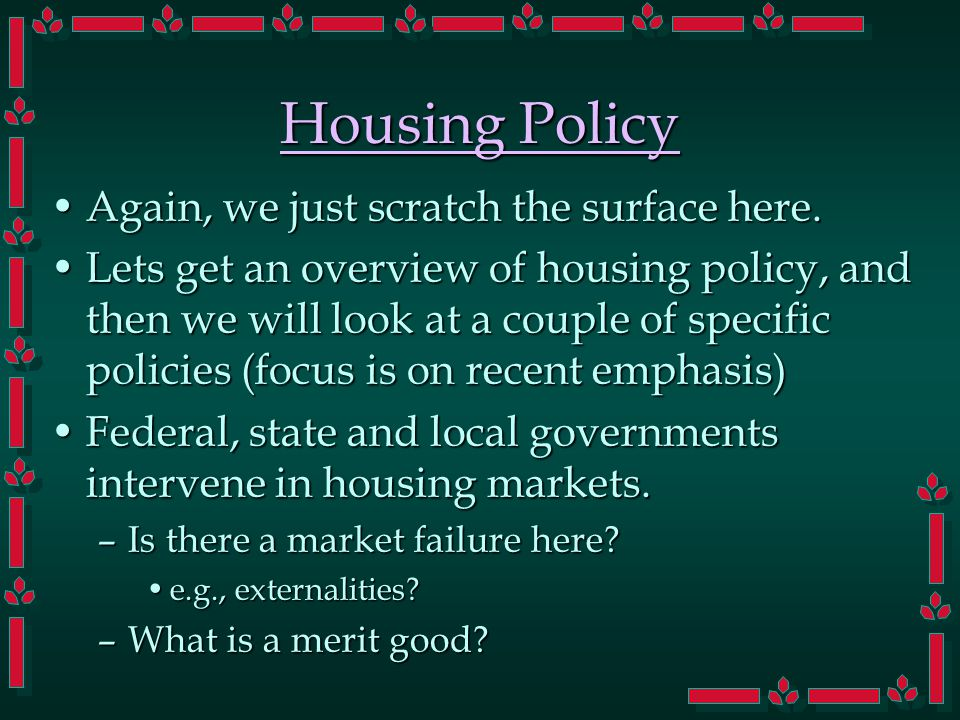 Housing Policy Again, we just scratch the surface here.Again, we just scratch the surface here. Lets get an overview of housing policy, and then we wi