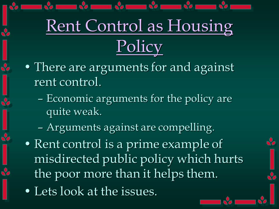 Rent Control as Housing Policy There are arguments for and against rent control.There are arguments for and against rent control.