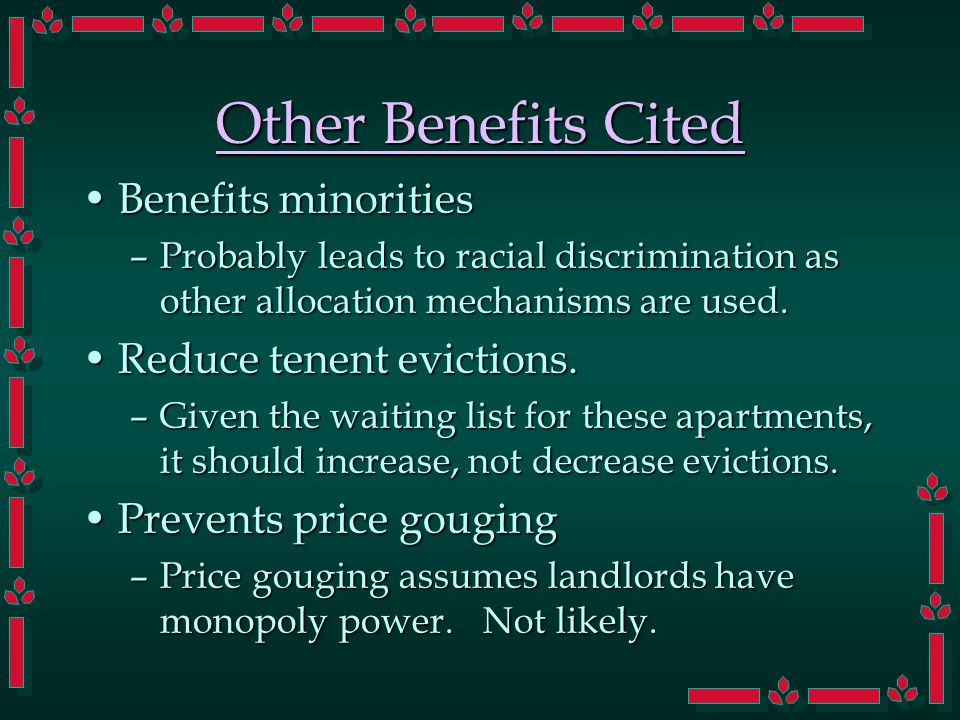 Other Benefits Cited Benefits minoritiesBenefits minorities –Probably leads to racial discrimination as other allocation mechanisms are used. Reduce t