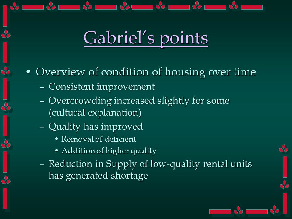 Gabriel Article Ownership issuesOwnership issues –We have promoted ownership for a long time through variety of policies Deductible mortgage interestDeductible mortgage interest InnovationsInnovations –Development of various mortgage instruments –Freddie Mac, Fannie-Mae (govt.
