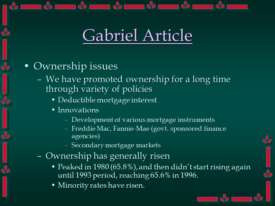 Gabriel Article Ownership issuesOwnership issues –We have promoted ownership for a long time through variety of policies Deductible mortgage interestD