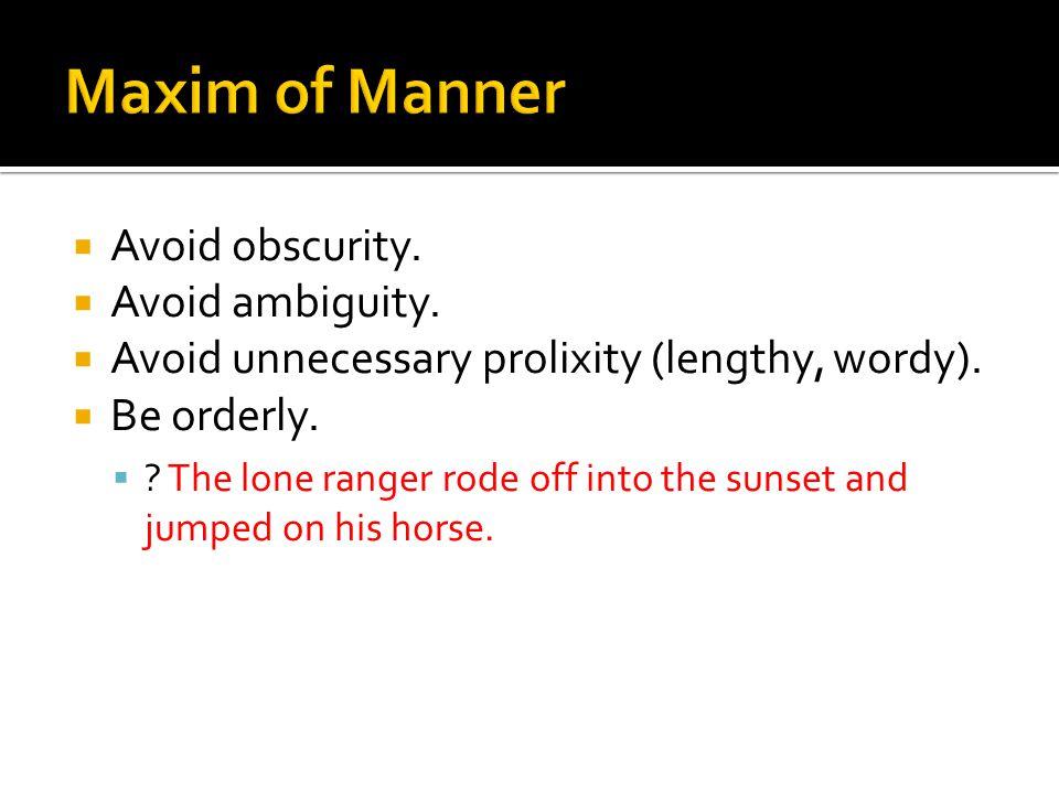  Avoid obscurity. Avoid ambiguity.  Avoid unnecessary prolixity (lengthy, wordy).