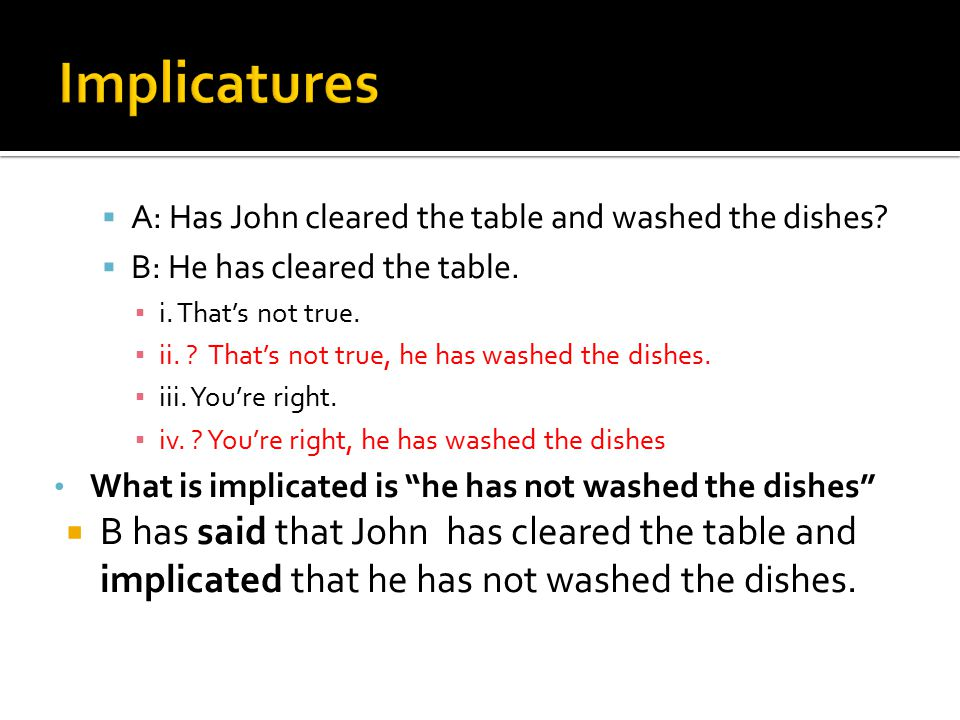  A: Has John cleared the table and washed the dishes.