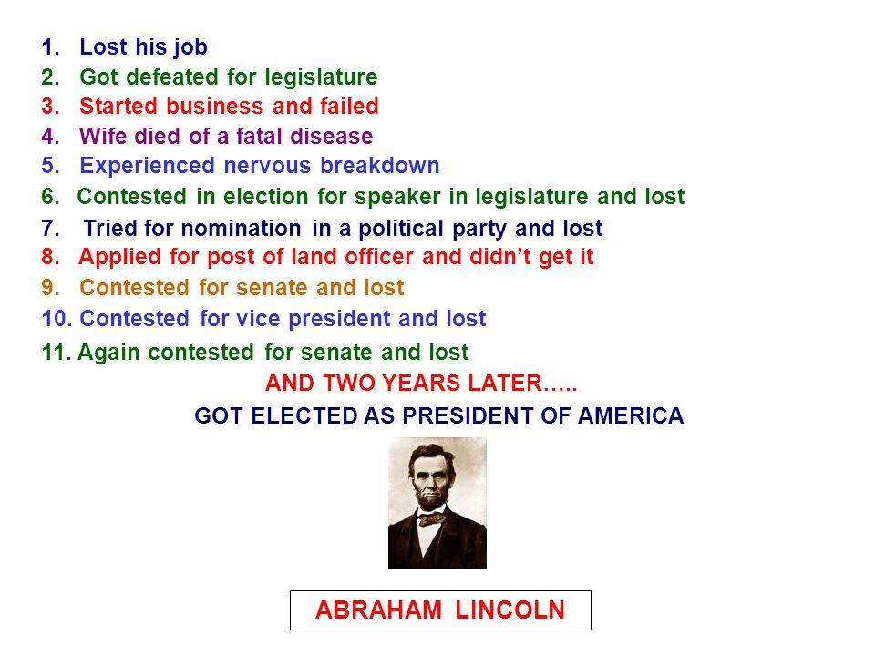 1.Lost his job 2. Got defeated for legislature 3.