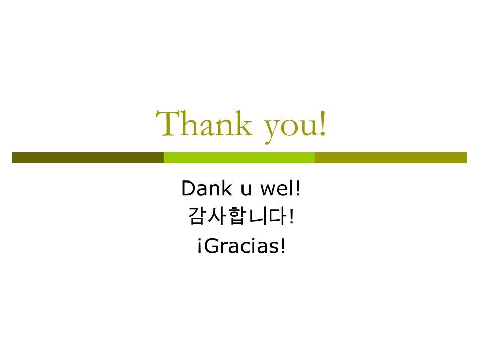Thank you! Dank u wel! 감사합니다 ! ¡Gracias!