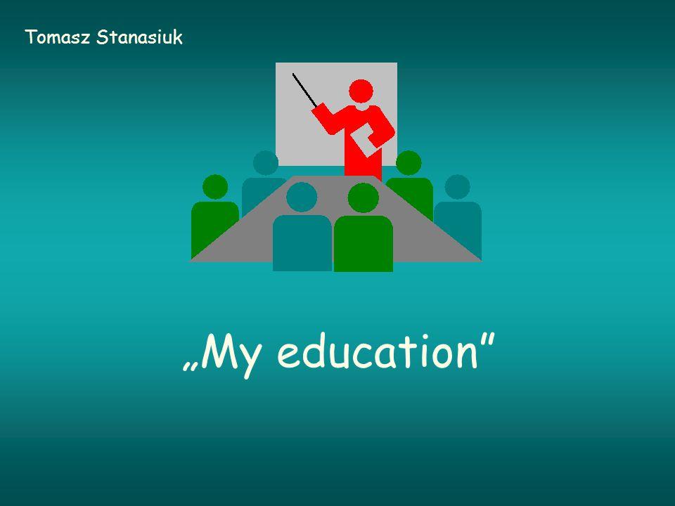 """My education"" Tomasz Stanasiuk"