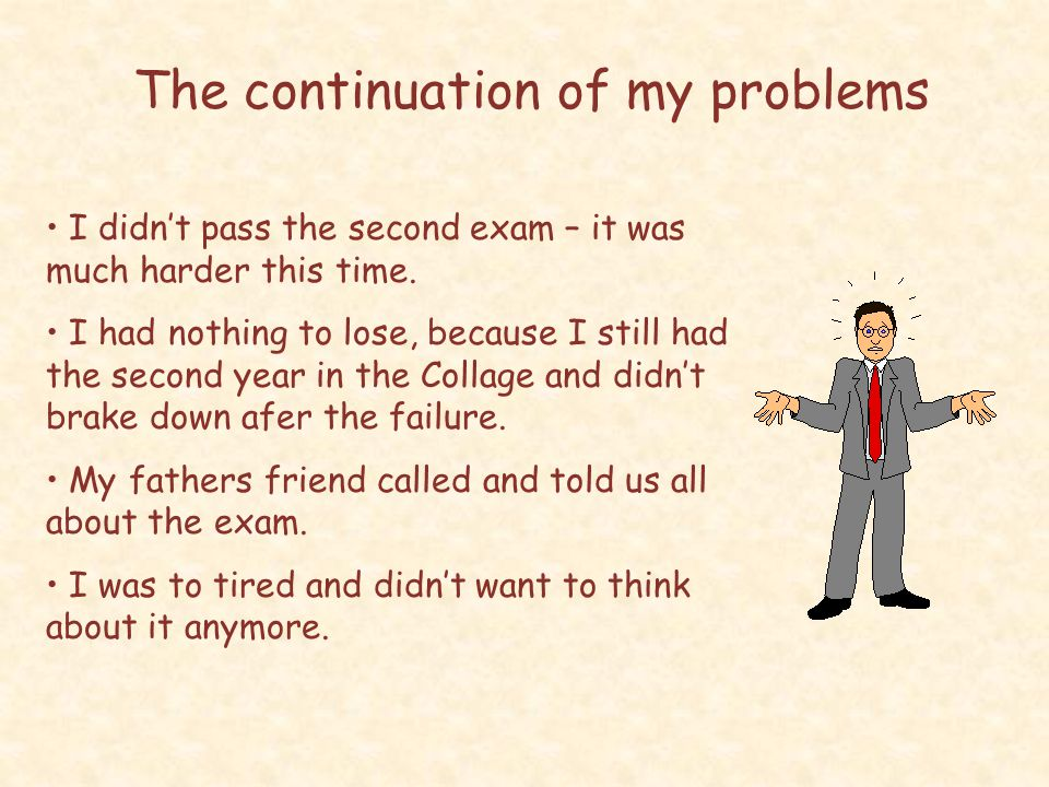 The continuation of my problems I didn't pass the second exam – it was much harder this time.