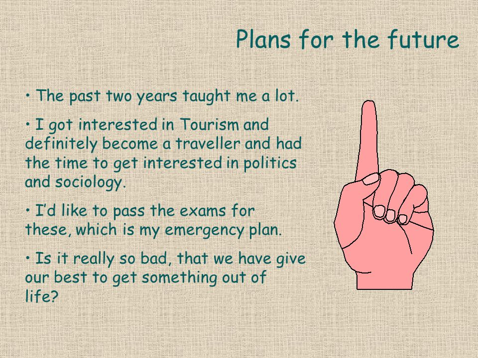 Plans for the future The past two years taught me a lot.