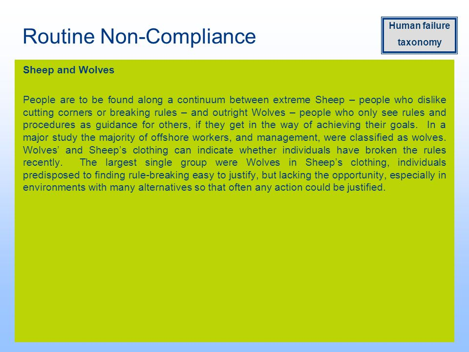 Routine Non-Compliance Sheep and Wolves People are to be found along a continuum between extreme Sheep – people who dislike cutting corners or breaking rules – and outright Wolves – people who only see rules and procedures as guidance for others, if they get in the way of achieving their goals.