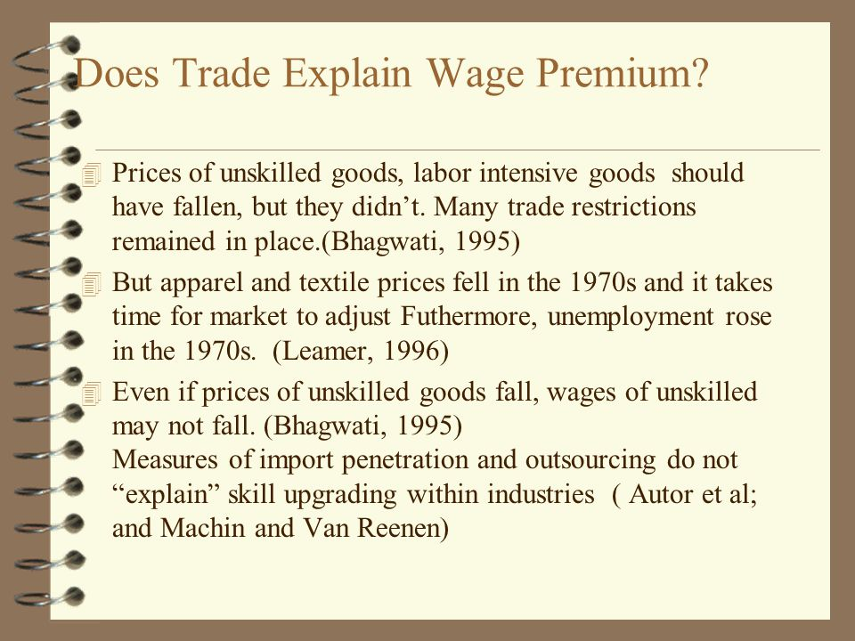Does Trade Explain Wage Premium? 4 Prices of unskilled goods, labor intensive goods should have fallen, but they didn't. Many trade restrictions remai