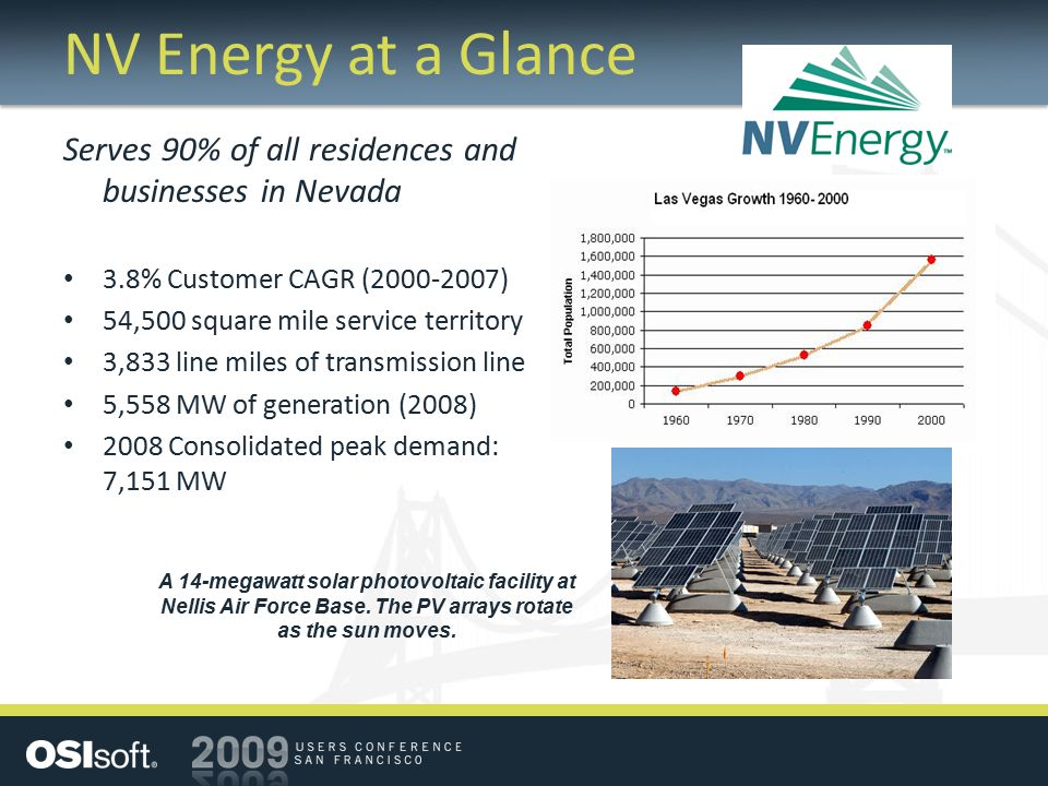 NV Energy at a Glance Serves 90% of all residences and businesses in Nevada 3.8% Customer CAGR (2000-2007) 54,500 square mile service territory 3,833