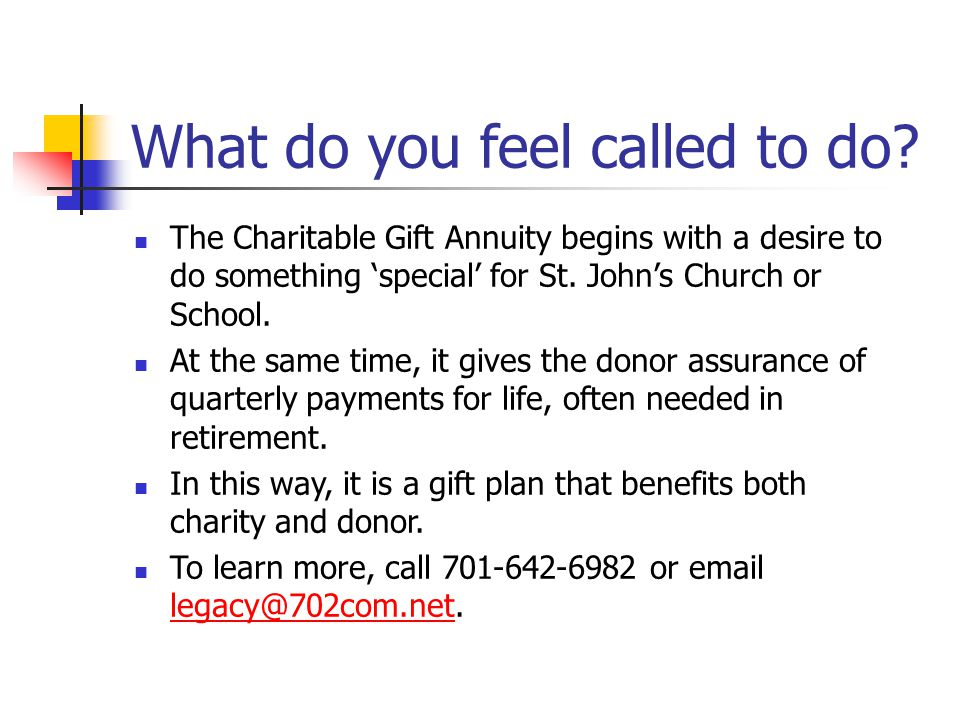 What do you feel called to do? The Charitable Gift Annuity begins with a desire to do something 'special' for St. John's Church or School. At the same