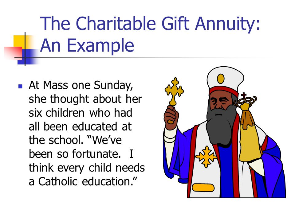 "The Charitable Gift Annuity: An Example At Mass one Sunday, she thought about her six children who had all been educated at the school. ""We've been so"