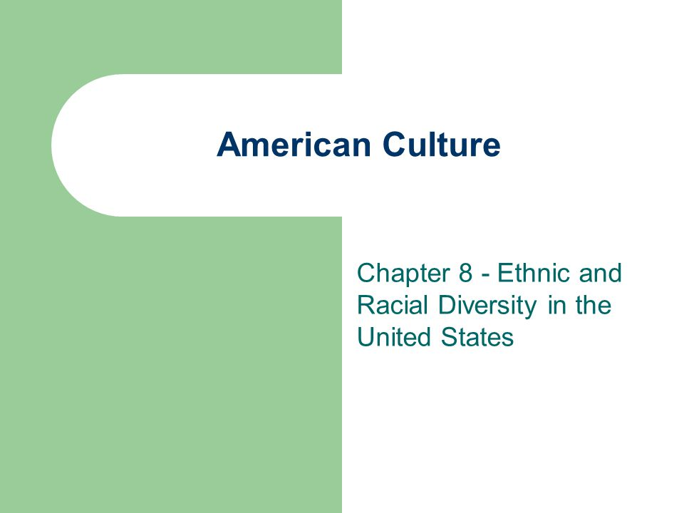 American Culture Chapter 8 - Ethnic and Racial Diversity in the United States