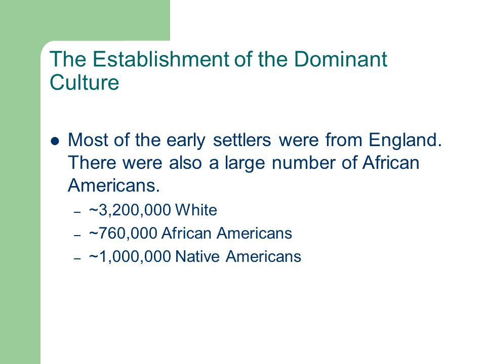 The Establishment of the Dominant Culture Most of the early settlers were from England. There were also a large number of African Americans. – ~3,200,