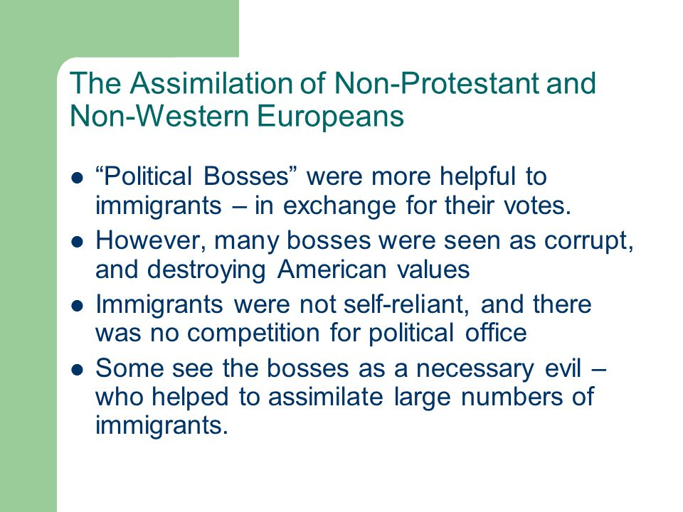 """The Assimilation of Non-Protestant and Non-Western Europeans """"Political Bosses"""" were more helpful to immigrants – in exchange for their votes. However"""