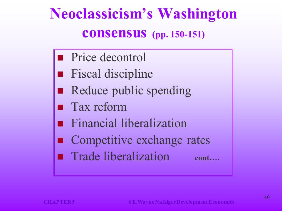 CHAPTER 5©E.Wayne Nafziger Development Economics 40 Neoclassicism's Washington consensus (pp.