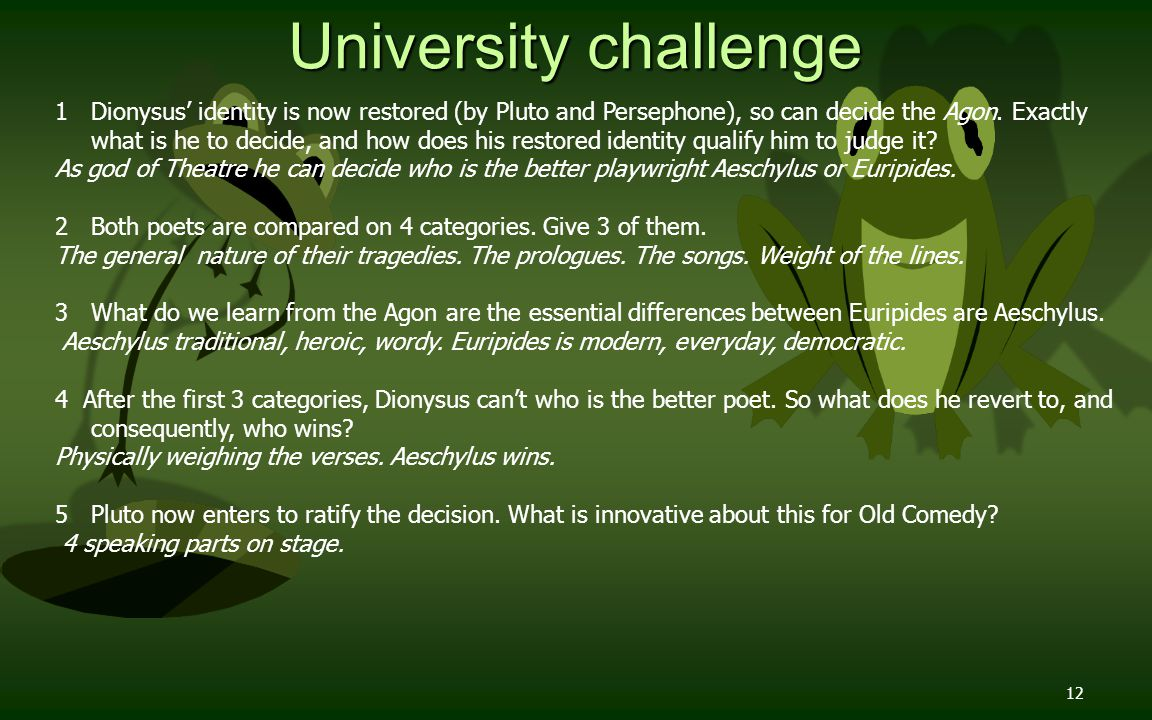 12 University challenge 1 Dionysus' identity is now restored (by Pluto and Persephone), so can decide the Agon.