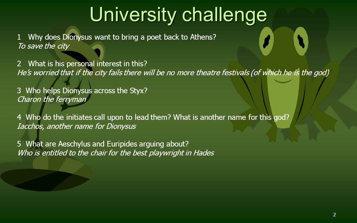 13 University challenge Having decided who is the best playwright in Hades, Dionysus remembers he still has a decision to make.