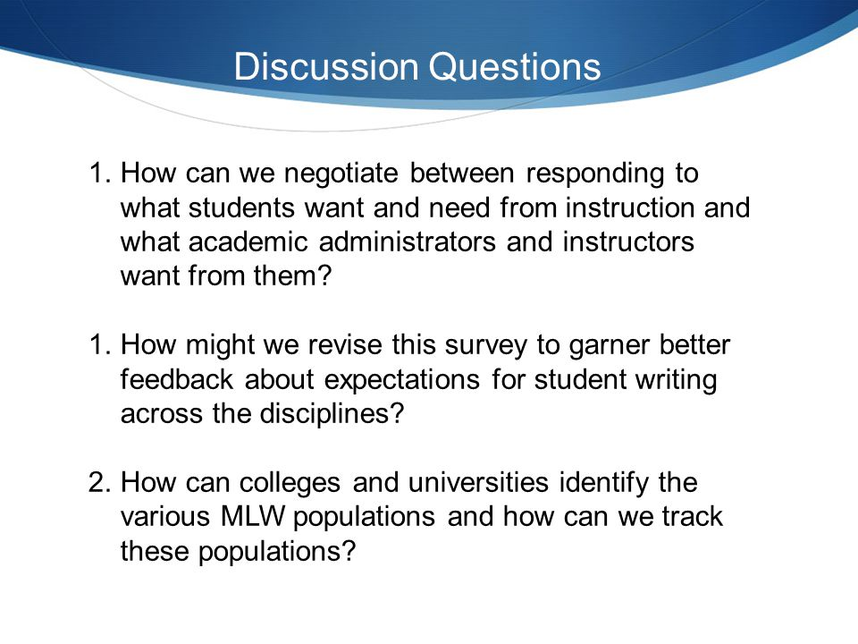 Discussion Questions 1.How can we negotiate between responding to what students want and need from instruction and what academic administrators and instructors want from them.