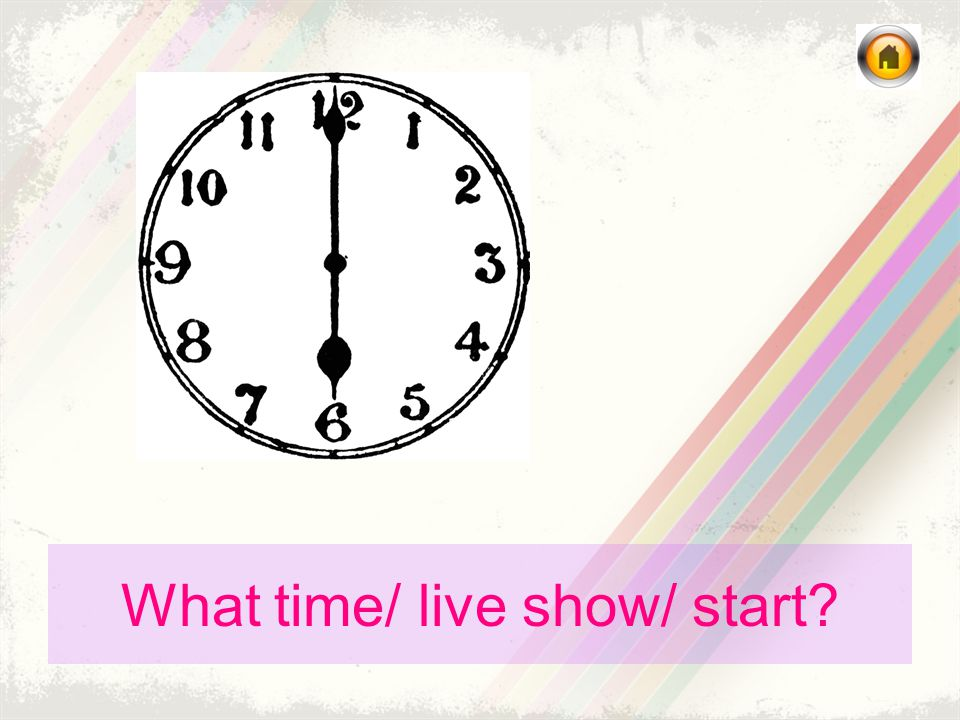 What time/ live show/ start