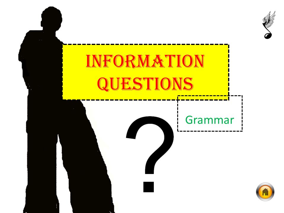 INFORMATION QUESTIONS Grammar