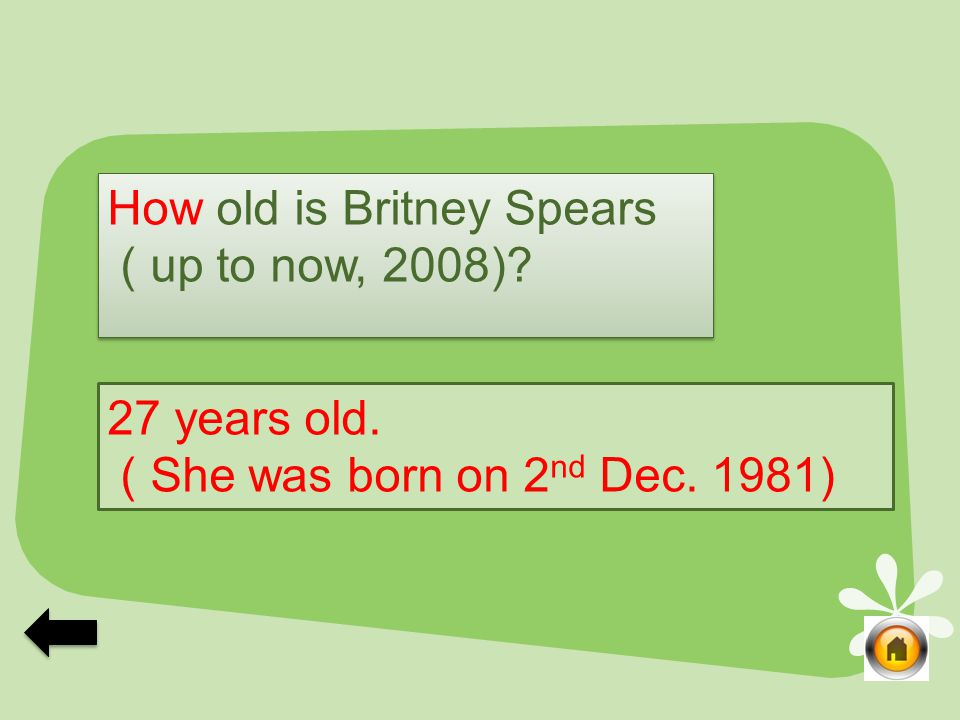 How old is Britney Spears ( up to now, 2008). How old is Britney Spears ( up to now, 2008).