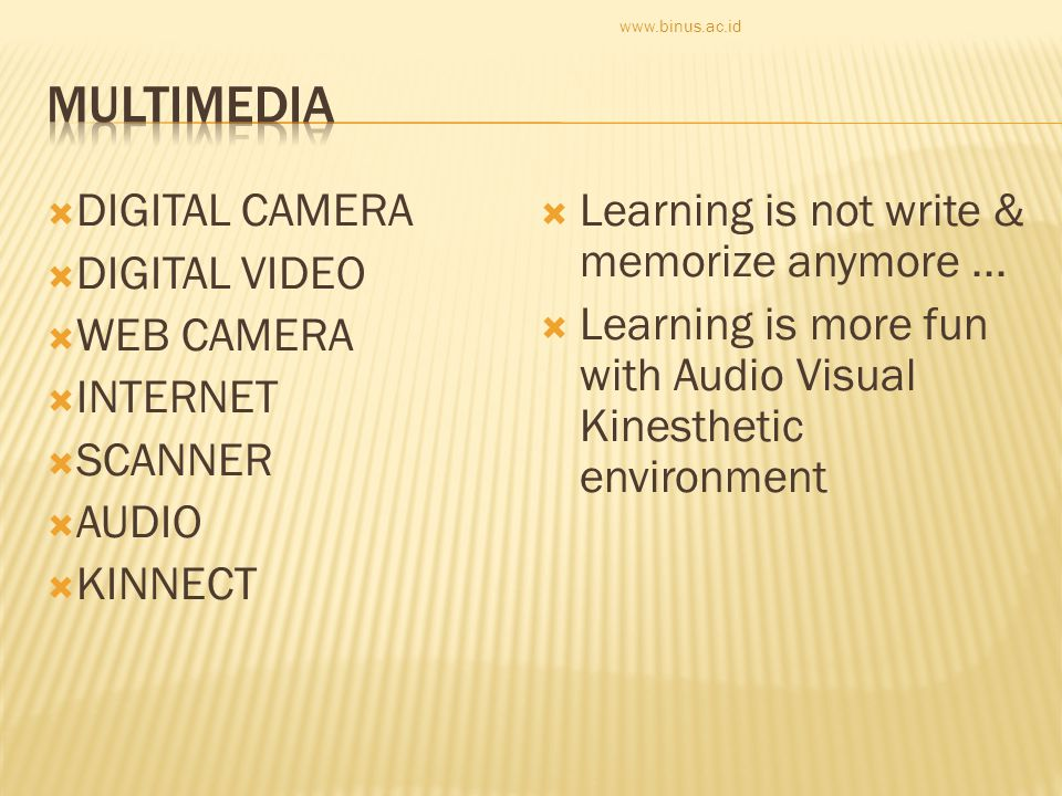  DIGITAL CAMERA  DIGITAL VIDEO  WEB CAMERA  INTERNET  SCANNER  AUDIO  KINNECT  Learning is not write & memorize anymore...