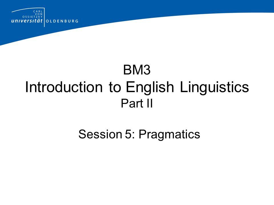BM3 Introduction to English Linguistics Part II Session 5: Pragmatics