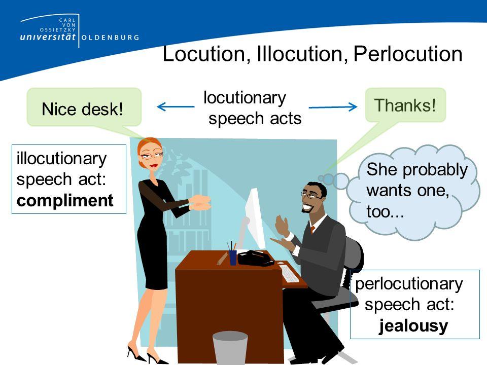 Locution, Illocution, Perlocution Nice desk.
