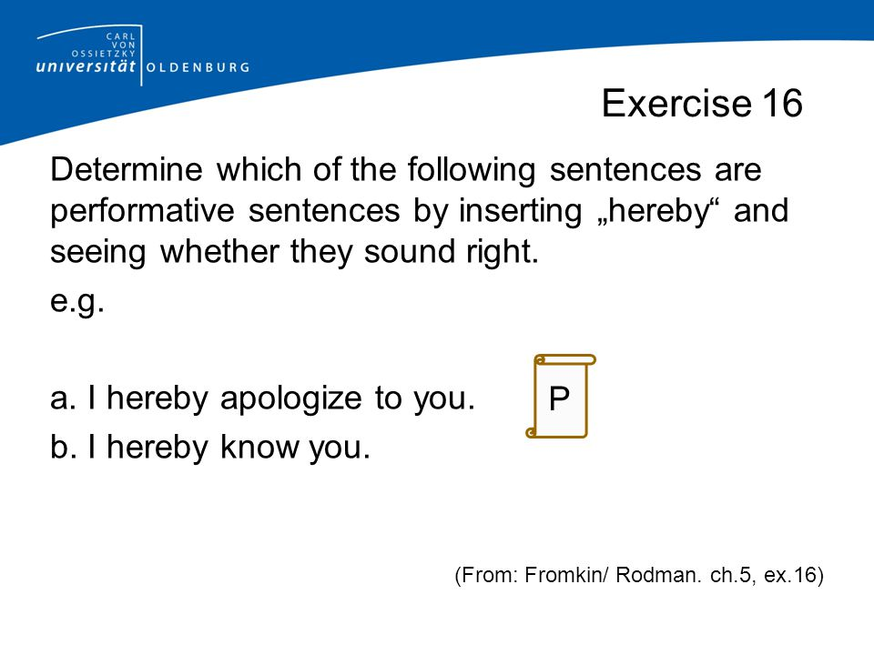 """Exercise 16 Determine which of the following sentences are performative sentences by inserting """"hereby and seeing whether they sound right."""