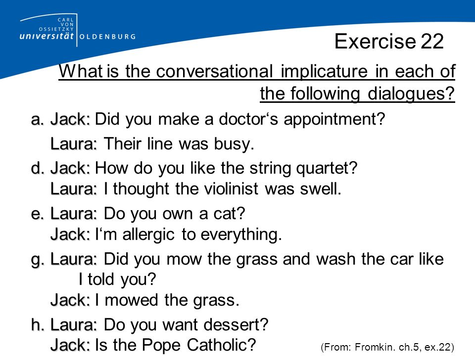 Exercise 22 What is the conversational implicature in each of the following dialogues.