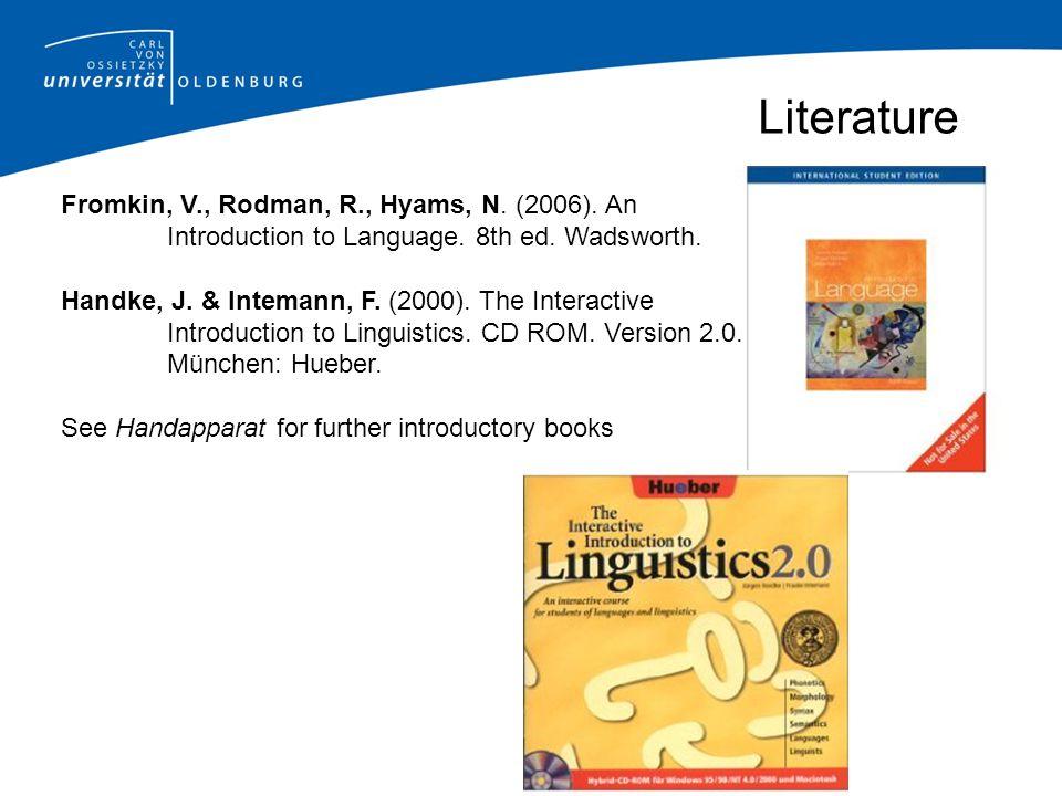 Literature Fromkin, V., Rodman, R., Hyams, N.(2006).