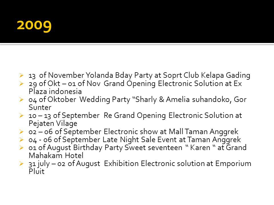  13 of November Yolanda Bday Party at Soprt Club Kelapa Gading  29 of Okt – 01 of Nov Grand Opening Electronic Solution at Ex Plaza indonesia  04 o