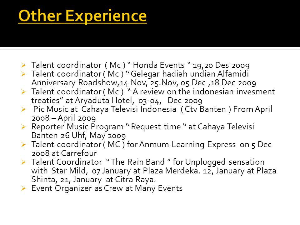 " Talent coordinator ( Mc ) "" Honda Events "" 19,20 Des 2009  Talent coordinator ( Mc ) "" Gelegar hadiah undian Alfamidi Anniversary Roadshow,14 Nov,"