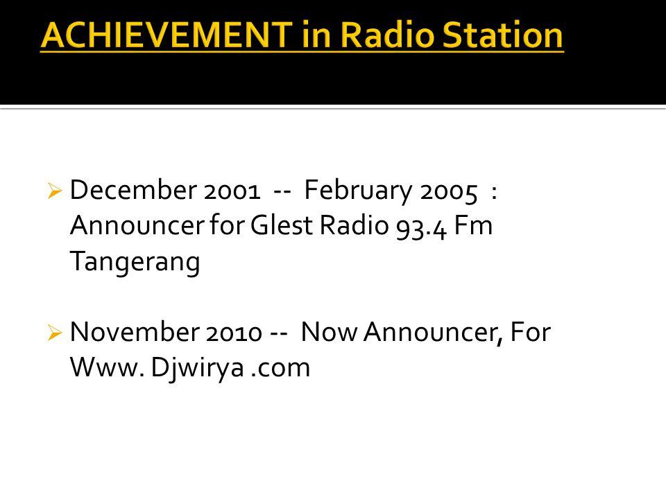  December 2001 -- February 2005 : Announcer for Glest Radio 93.4 Fm Tangerang  November 2010 -- Now Announcer, For Www. Djwirya.com