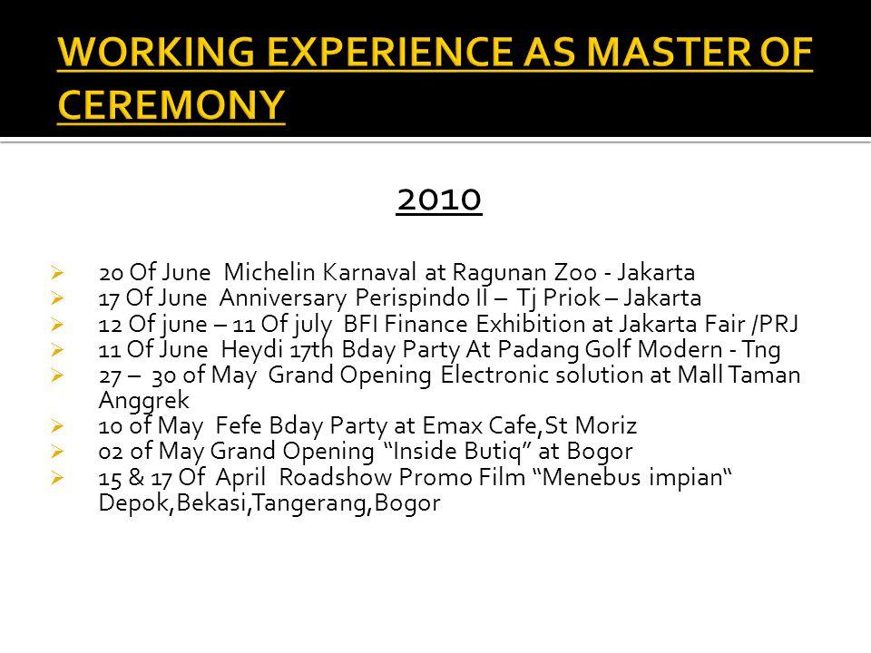 2010  20 Of June Michelin Karnaval at Ragunan Zoo - Jakarta  17 Of June Anniversary Perispindo II – Tj Priok – Jakarta  12 Of june – 11 Of july BFI