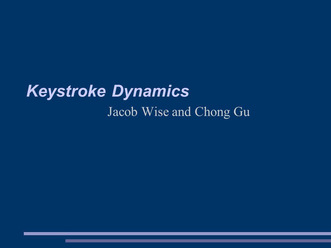 Keystroke Dynamics Jacob Wise and Chong Gu
