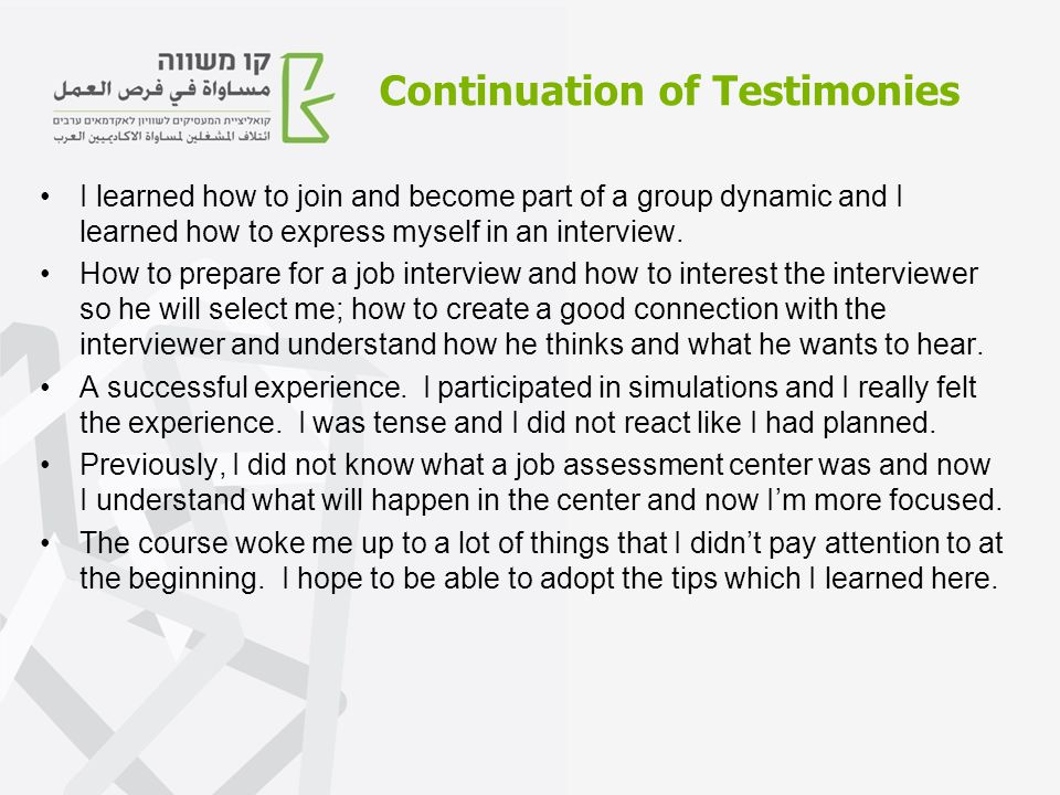 I learned how to join and become part of a group dynamic and I learned how to express myself in an interview.