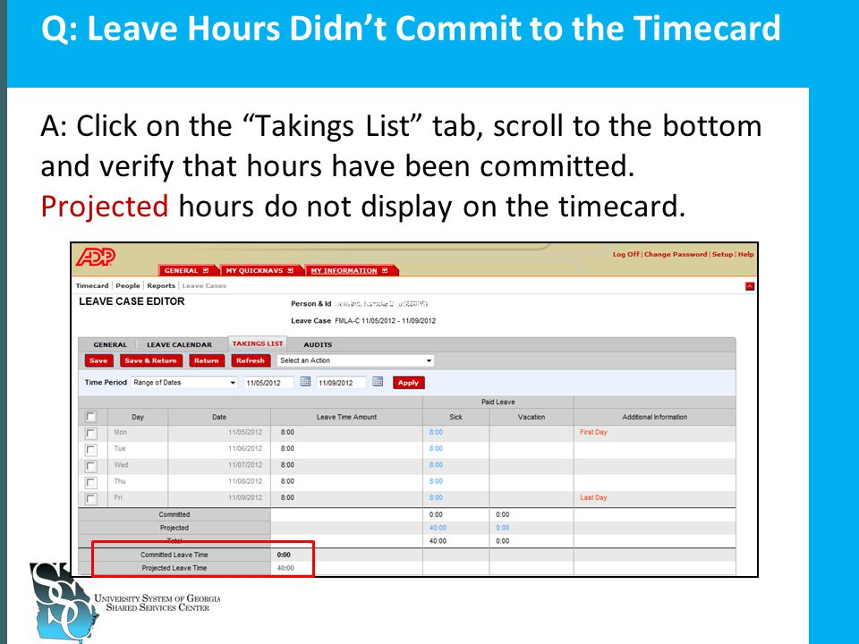Insert your slide title here Q: Leave Hours Didn't Commit to the Timecard A: Click on the Takings List tab, scroll to the bottom and verify that hours have been committed.